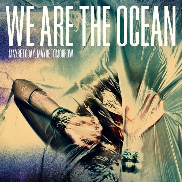 Portada de Maybe Today, Maybe Tomorrow de We Are The Ocean