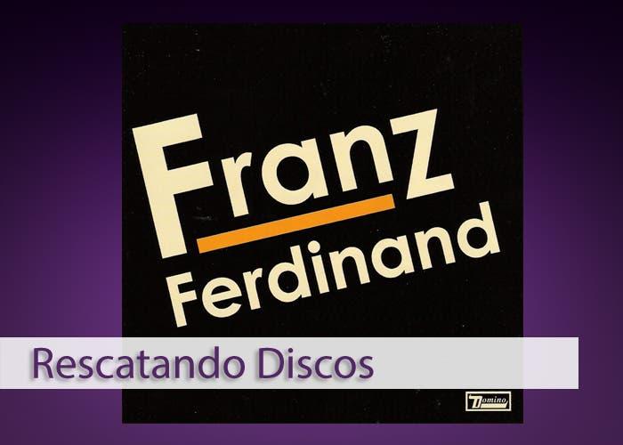 Rescatando discos, debut franz ferdinand